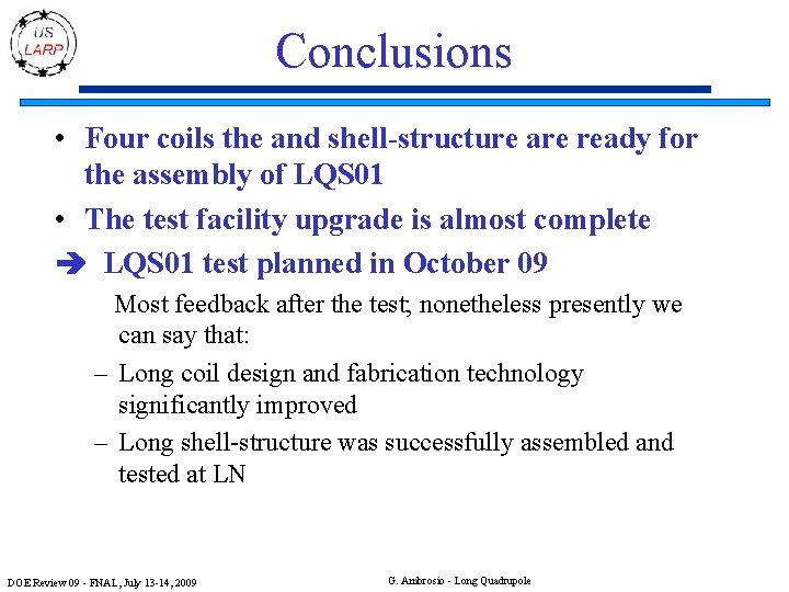 Conclusions • Four coils the and shell-structure are ready for the assembly of LQS