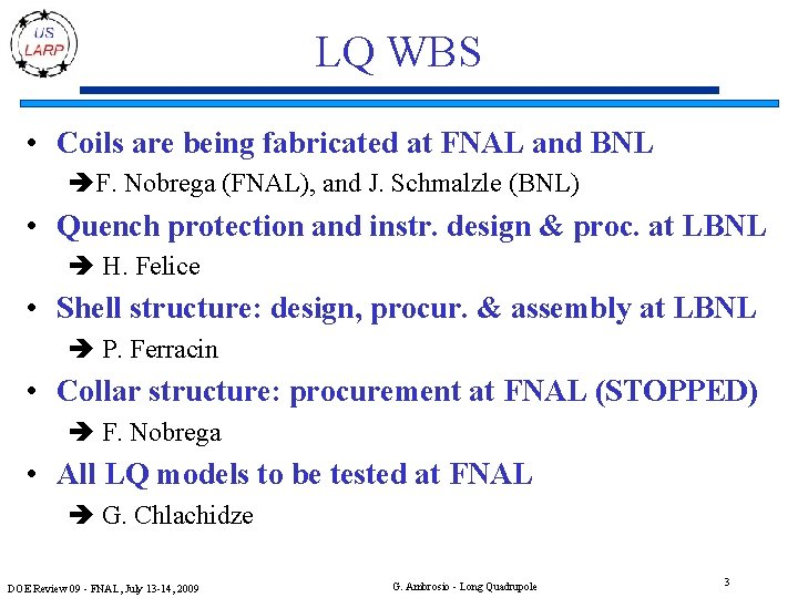 LQ WBS • Coils are being fabricated at FNAL and BNL F. Nobrega (FNAL),