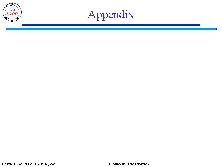 Appendix DOE Review 09 - FNAL, July 13 -14, 2009 G. Ambrosio - Long