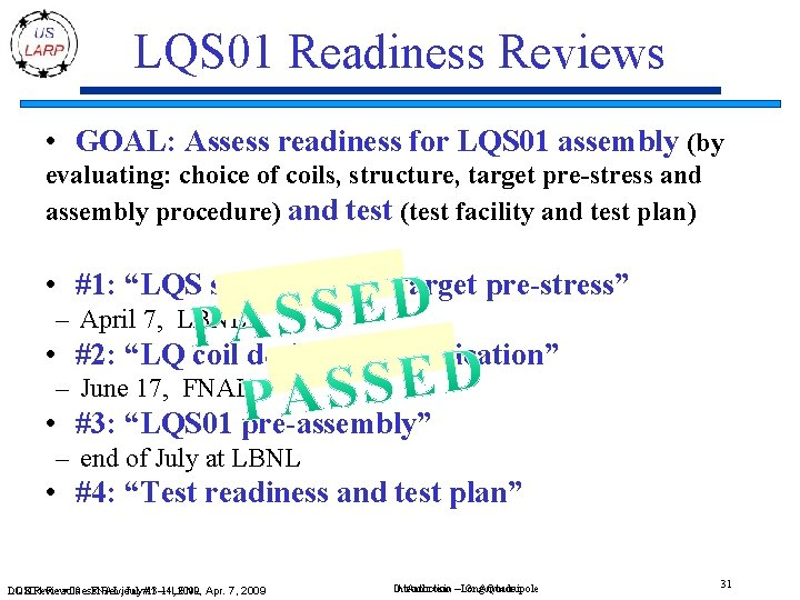 LQS 01 Readiness Reviews • GOAL: Assess readiness for LQS 01 assembly (by evaluating: