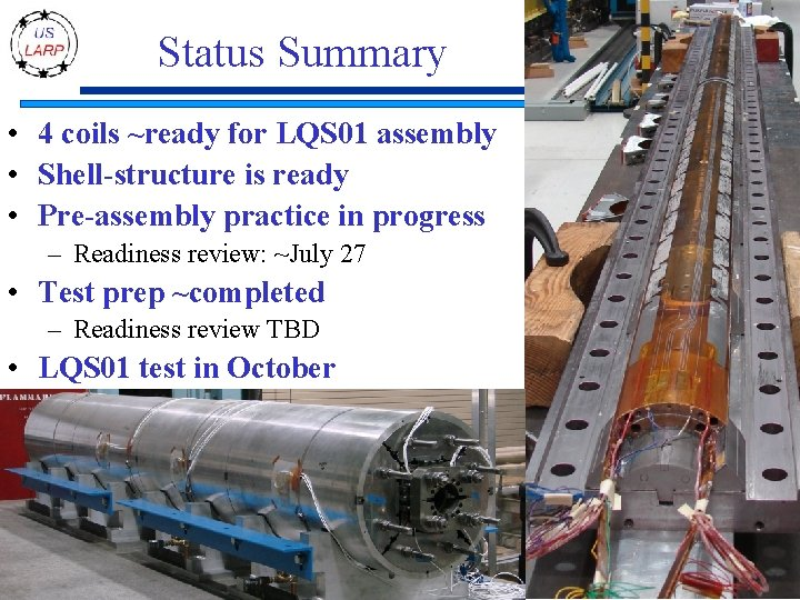 Status Summary • 4 coils ~ready for LQS 01 assembly • Shell-structure is ready