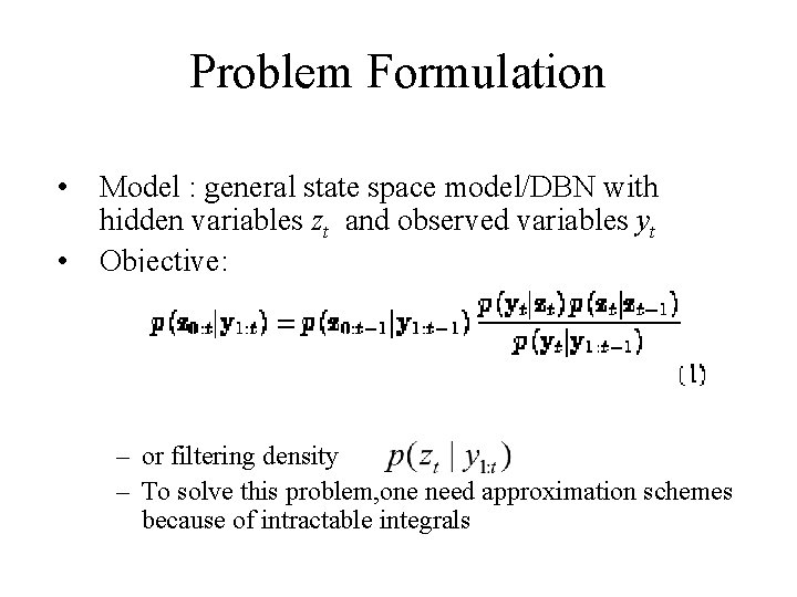 Problem Formulation • Model : general state space model/DBN with hidden variables zt and