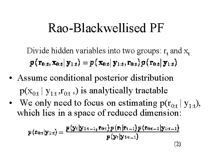 Rao-Blackwellised PF Divide hidden variables into two groups: rt and xt • Assume conditional