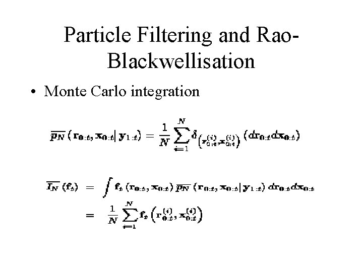 Particle Filtering and Rao. Blackwellisation • Monte Carlo integration