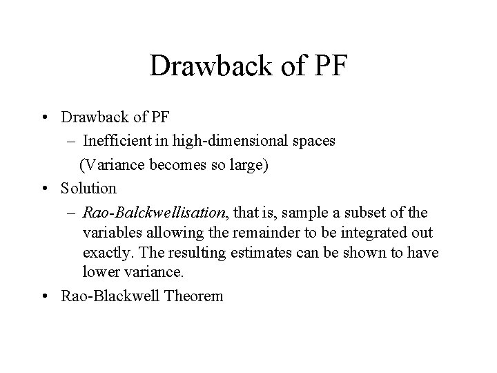 Drawback of PF • Drawback of PF – Inefficient in high-dimensional spaces (Variance becomes
