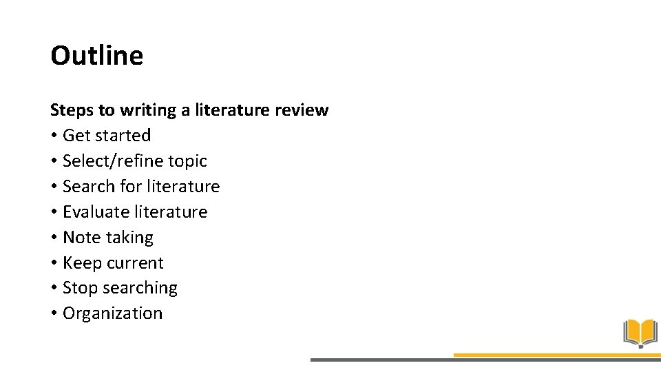 Outline Steps to writing a literature review • Get started • Select/refine topic •