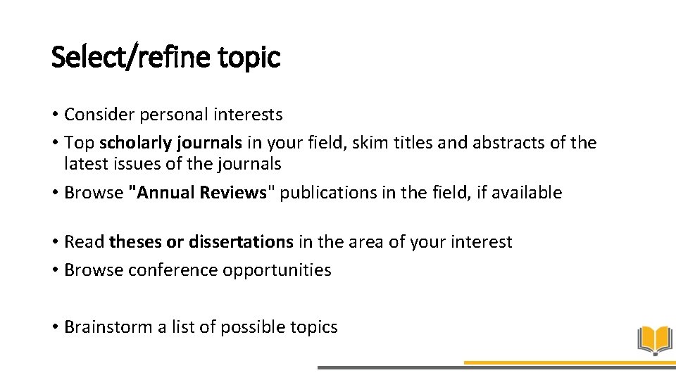 Select/refine topic • Consider personal interests • Top scholarly journals in your field, skim