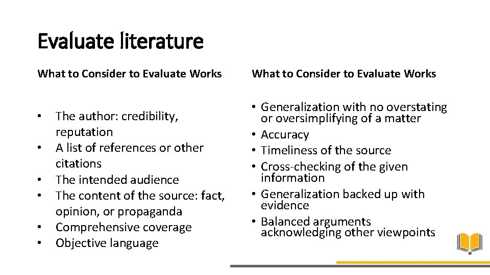 Evaluate literature What to Consider to Evaluate Works • • • The author: credibility,