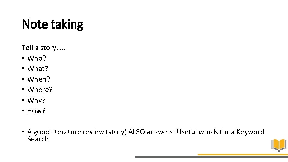Note taking Tell a story…. . • Who? • What? • When? • Where?