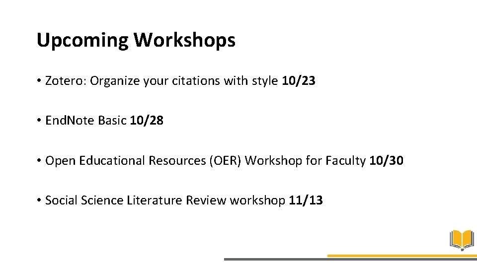 Upcoming Workshops • Zotero: Organize your citations with style 10/23 • End. Note Basic