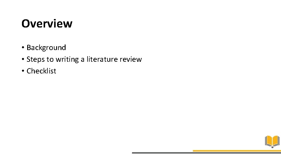 Overview • Background • Steps to writing a literature review • Checklist