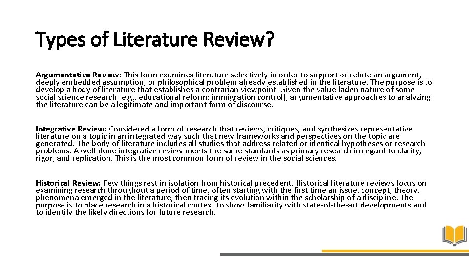 Types of Literature Review? Argumentative Review: This form examines literature selectively in order to