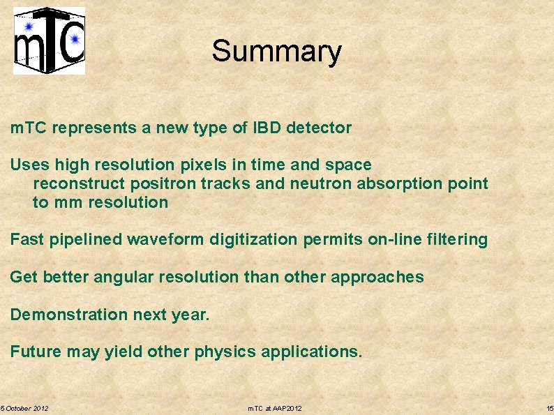 Summary m. TC represents a new type of IBD detector Uses high resolution pixels