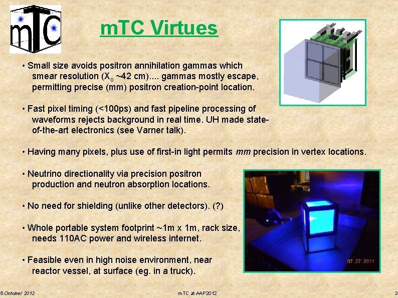 m. TC Virtues • Small size avoids positron annihilation gammas which smear resolution (Xo