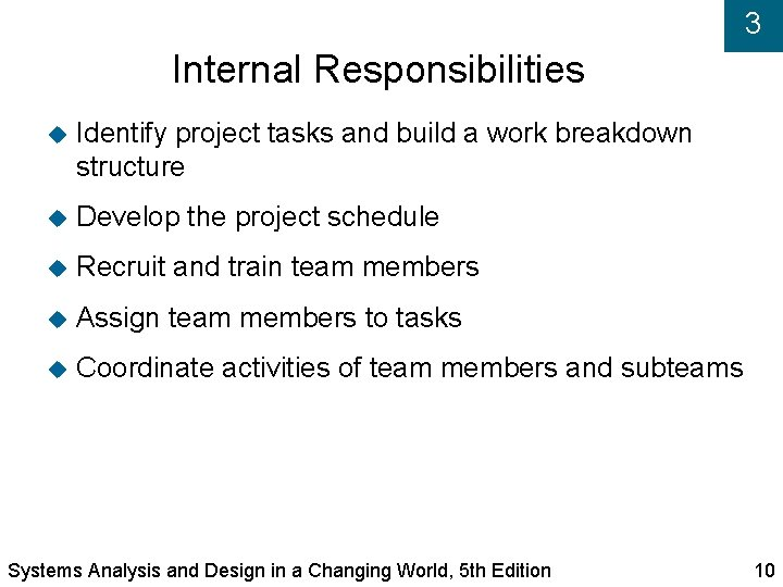 3 Internal Responsibilities Identify project tasks and build a work breakdown structure Develop the