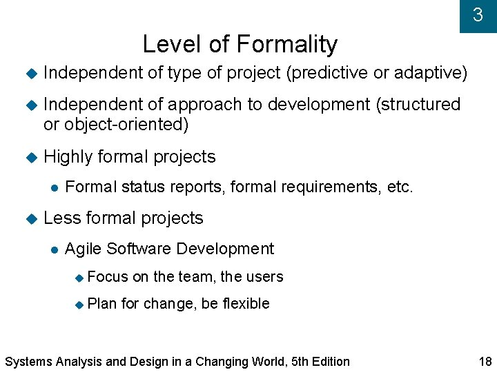 3 Level of Formality Independent of type of project (predictive or adaptive) Independent of