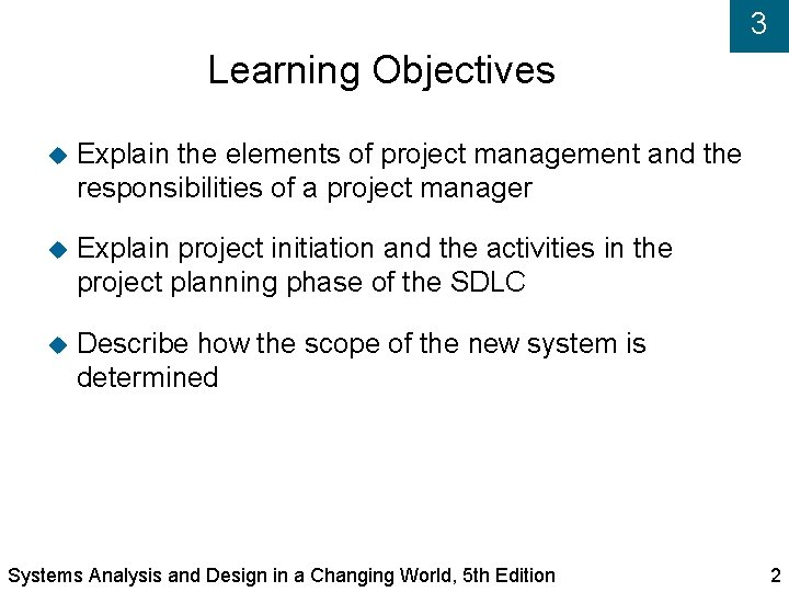 3 Learning Objectives Explain the elements of project management and the responsibilities of a