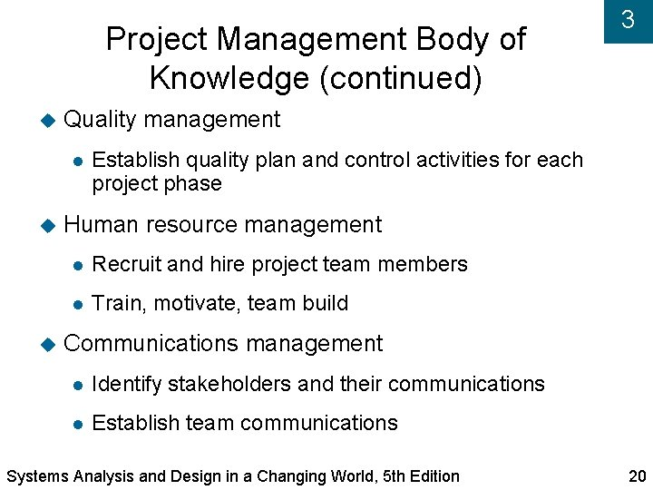 Project Management Body of Knowledge (continued) Quality management 3 Establish quality plan and control