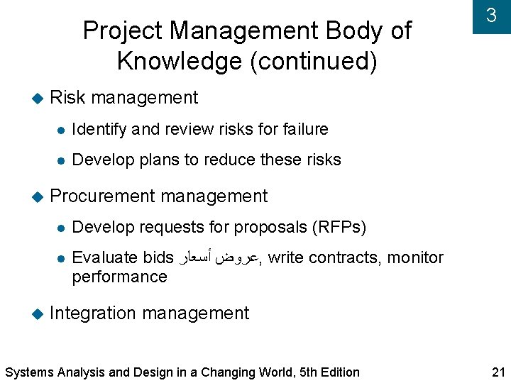 Project Management Body of Knowledge (continued) 3 Risk management Identify and review risks for