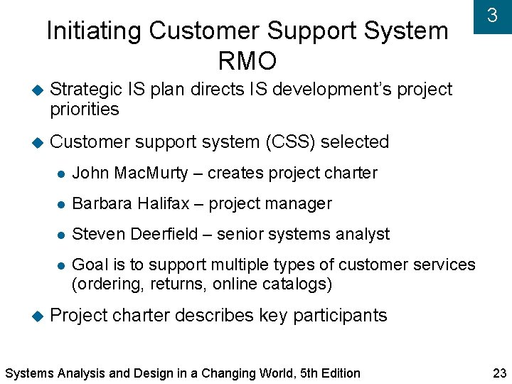 Initiating Customer Support System RMO Strategic IS plan directs IS development's project priorities Customer