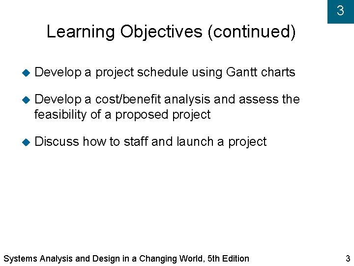 3 Learning Objectives (continued) Develop a project schedule using Gantt charts Develop a cost/benefit