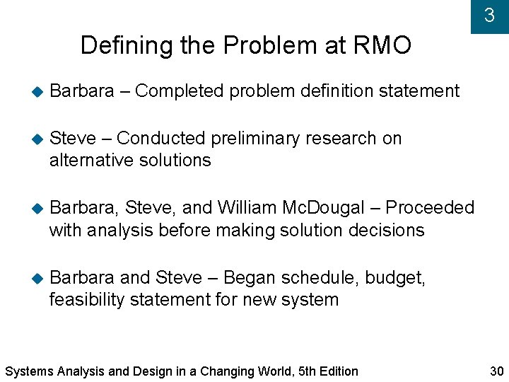 3 Defining the Problem at RMO Barbara – Completed problem definition statement Steve –