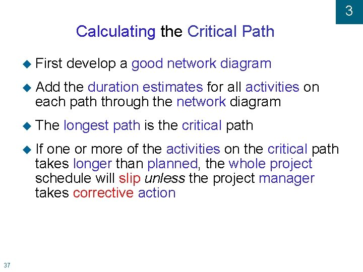 3 Calculating the Critical Path First develop a good network diagram Add the duration