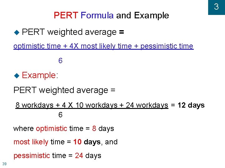 PERT Formula and Example PERT weighted average = optimistic time + 4 X most