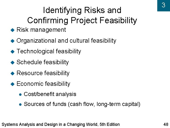 Identifying Risks and Confirming Project Feasibility Risk management Organizational and cultural feasibility Technological feasibility