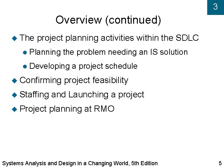 3 Overview (continued) The project planning activities within the SDLC Planning the problem needing