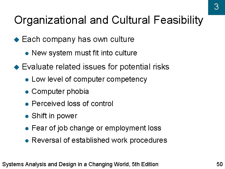 3 Organizational and Cultural Feasibility Each company has own culture New system must fit