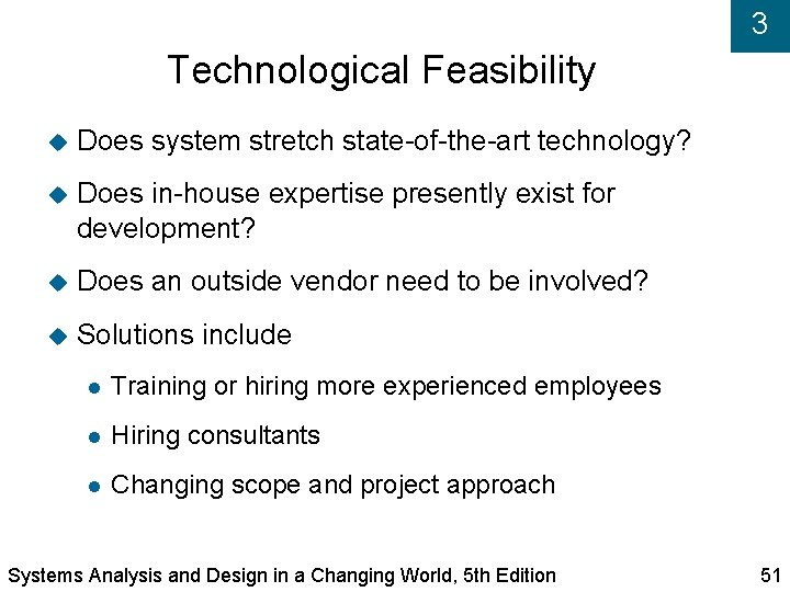 3 Technological Feasibility Does system stretch state-of-the-art technology? Does in-house expertise presently exist for