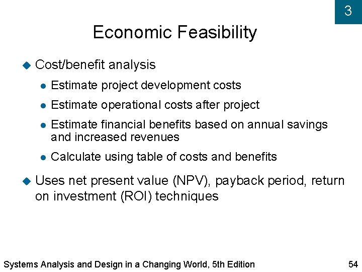3 Economic Feasibility Cost/benefit analysis Estimate project development costs Estimate operational costs after project