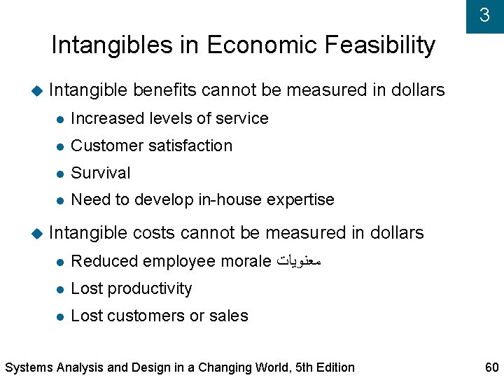 3 Intangibles in Economic Feasibility Intangible benefits cannot be measured in dollars Increased levels