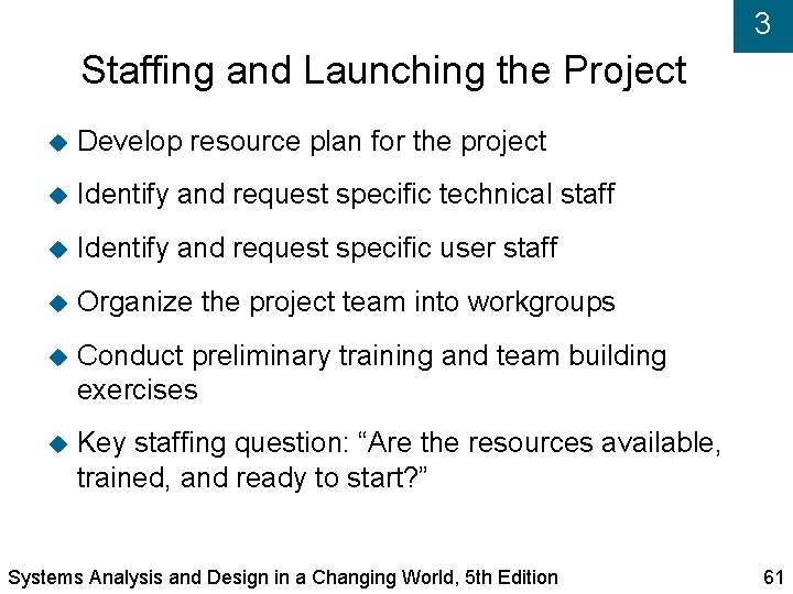 3 Staffing and Launching the Project Develop resource plan for the project Identify and