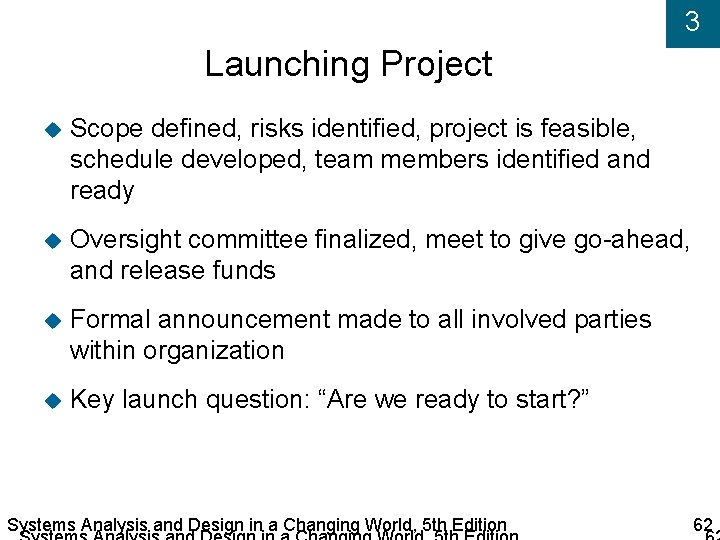 3 Launching Project Scope defined, risks identified, project is feasible, schedule developed, team members