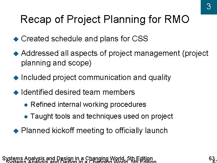 3 Recap of Project Planning for RMO Created schedule and plans for CSS Addressed