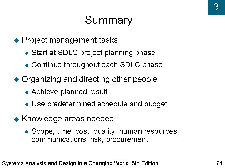 3 Summary Project management tasks Start at SDLC project planning phase Continue throughout each