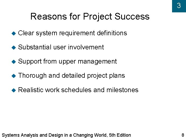 3 Reasons for Project Success Clear system requirement definitions Substantial user involvement Support from