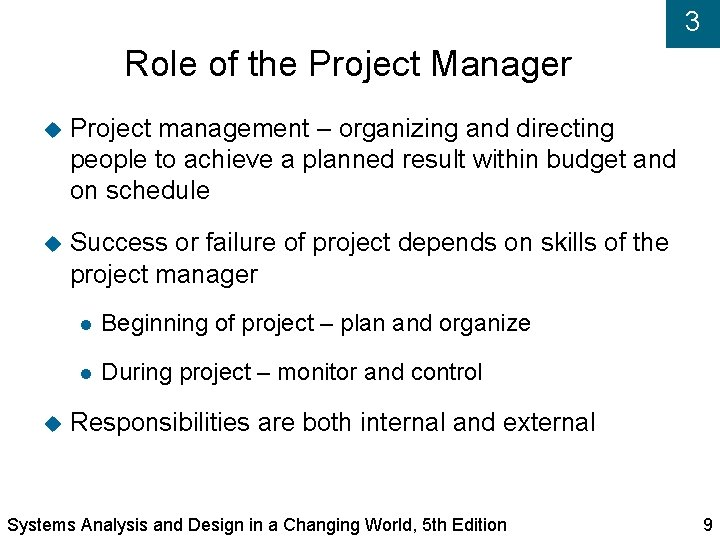 3 Role of the Project Manager Project management – organizing and directing people to