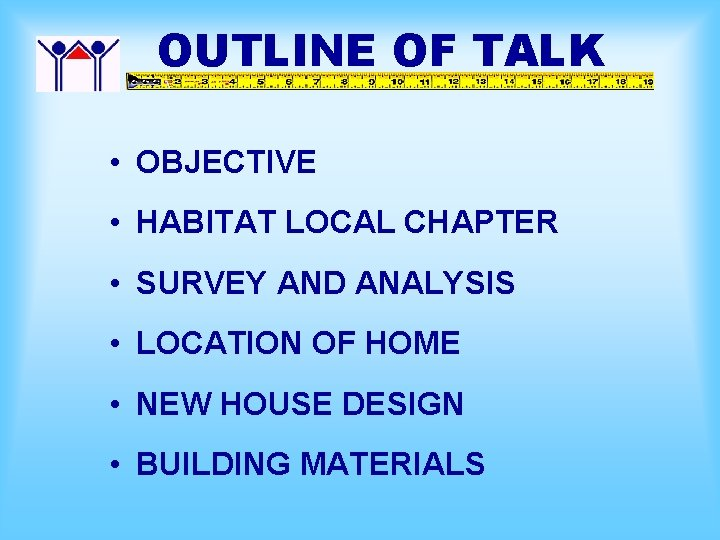 OUTLINE OF TALK • OBJECTIVE • HABITAT LOCAL CHAPTER • SURVEY AND ANALYSIS •