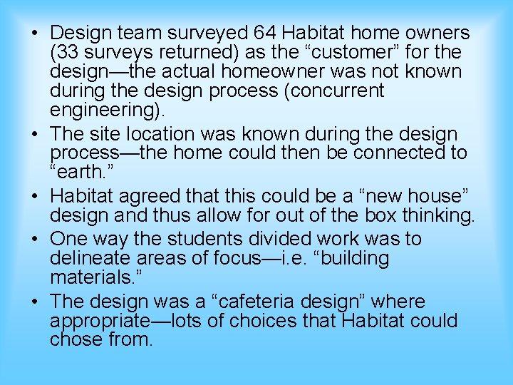 • Design team surveyed 64 Habitat home owners (33 surveys returned) as the
