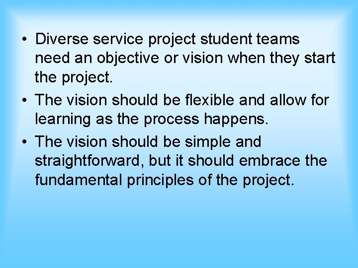 • Diverse service project student teams need an objective or vision when they