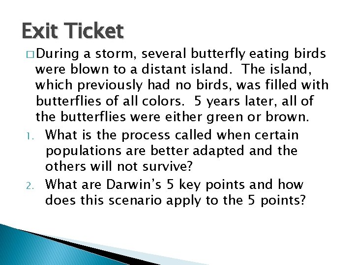 Exit Ticket � During a storm, several butterfly eating birds were blown to a