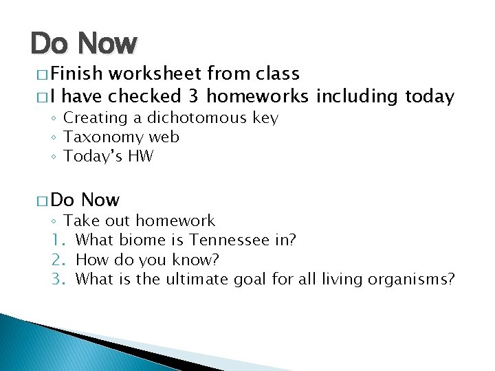 Do Now � Finish worksheet from class � I have checked 3 homeworks including