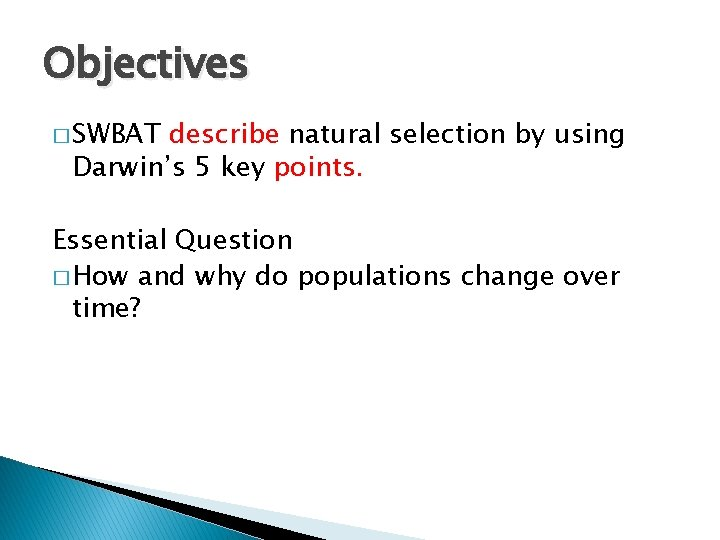 Objectives � SWBAT describe natural selection by using Darwin's 5 key points. Essential Question