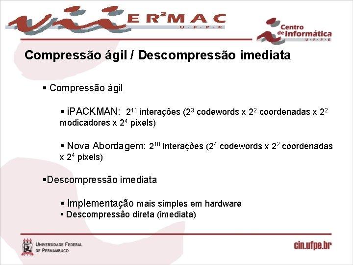 Compressão ágil / Descompressão imediata § Compressão ágil § i. PACKMAN: 211 interações (23