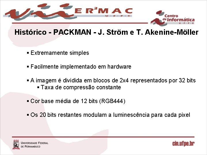 Histórico - PACKMAN - J. Ström e T. Akenine-Möller § Extremamente simples § Facilmente