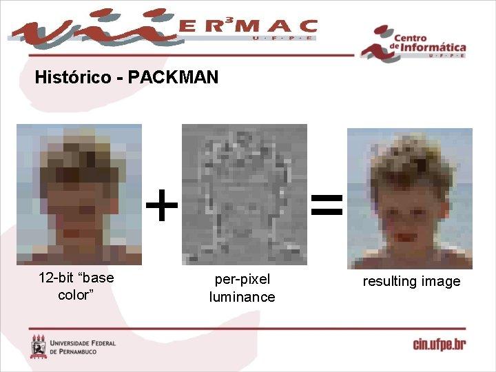 "Histórico - PACKMAN + 12 -bit ""base color"" = per-pixel luminance resulting image"