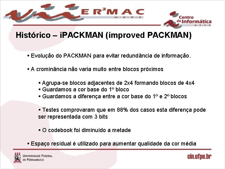 Histórico – i. PACKMAN (improved PACKMAN) § Evolução do PACKMAN para evitar redundância de